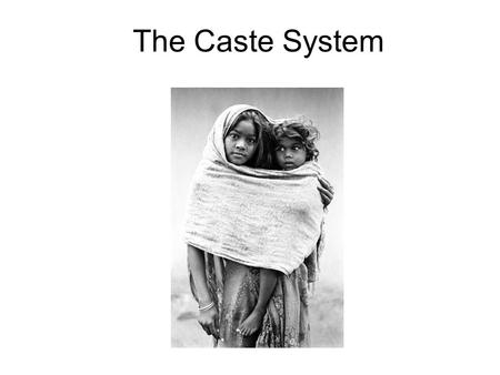 "The Caste System. What is a ""caste""? Since the great majority of Indians are Hindu, the caste system has played an enormous role in the history of India,"