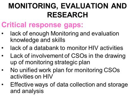 MONITORING, EVALUATION AND RESEARCH Critical response gaps: lack of enough Monitoring and evaluation knowledge and skills lack of a databank to monitor.
