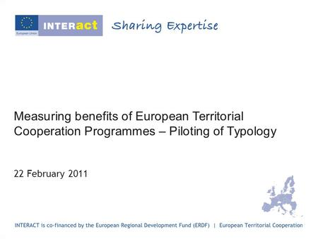 Measuring benefits of European Territorial Cooperation Programmes – Piloting of Typology 22 February 2011.