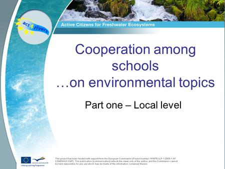 Cooperation among schools …on environmental topics Part one – Local level.