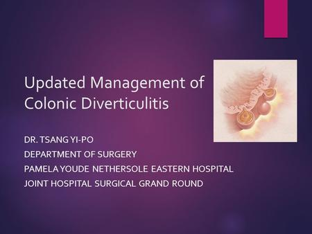 Updated Management of Colonic Diverticulitis DR. TSANG YI-PO DEPARTMENT OF SURGERY PAMELA YOUDE NETHERSOLE EASTERN HOSPITAL JOINT HOSPITAL SURGICAL GRAND.