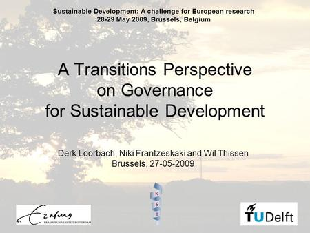 1 A Transitions Perspective on Governance for Sustainable Development Derk Loorbach, Niki Frantzeskaki and Wil Thissen Brussels, 27-05-2009 Sustainable.