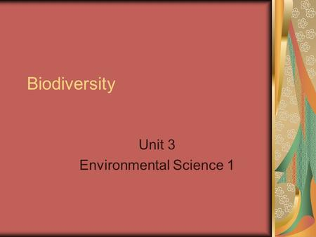 Biodiversity Unit 3 Environmental Science 1. What is diversity? Diverse: differing from one another; composed of distinct or unlike elements or qualities.