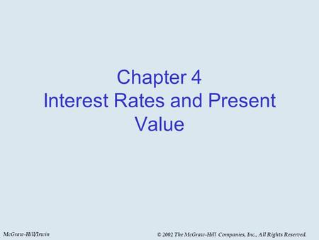 McGraw-Hill/Irwin © 2002 The McGraw-Hill Companies, Inc., All Rights Reserved. Chapter 4 Interest Rates and Present Value.