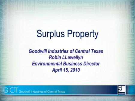 Surplus Property Goodwill Industries of Central Texas Robin LLewellyn Environmental Business Director April 15, 2010.