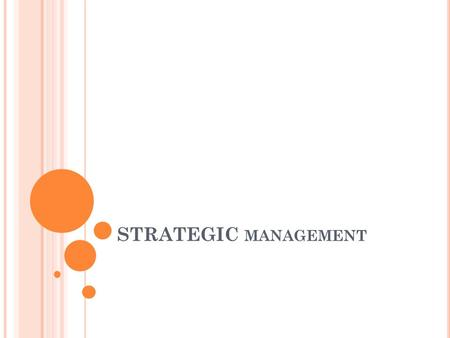 STRATEGIC MANAGEMENT. Strategy It is a useful tool in making a company successful It is a plan of action that prescribes resource allocation and other.