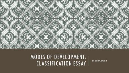 MODES OF DEVELOPMENT: CLASSIFICATION ESSAY Lit and Comp 2.