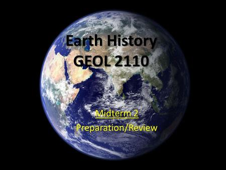 Earth History GEOL 2110 Midterm 2 Preparation/Review.