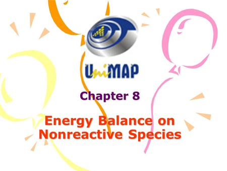 Chapter 8 Energy Balance on Nonreactive Species. Introduction Normally in chemical process unit, W s =0; ΔE p =0; ΔE k =0; Then energy balance equation.