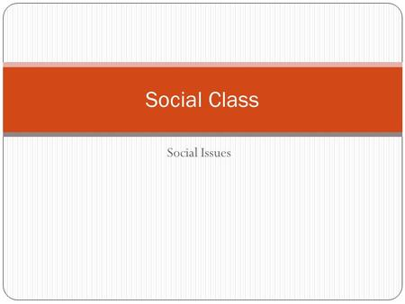 Social Issues Social Class. Journal How might your social class affect the way in which you see the world?
