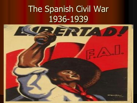 The Spanish Civil War 1936-1939. What was the Spanish Civil War? A war fought between the democratically elected Republican government and the Rebel Fascists.