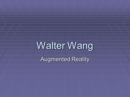 Walter Wang Augmented Reality. Table Of Contents Introduction Augmented Reality HistoryImplementationPossibilities.