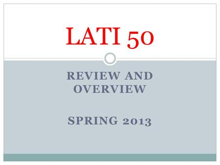 REVIEW AND OVERVIEW SPRING 2013 LATI 50. Why Latin America? It's big It's there It's here It's a mirror It's a paradox.