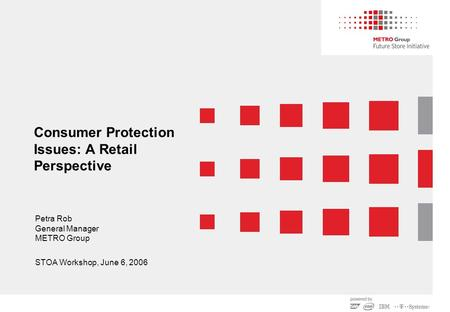 Consumer Protection Issues: A Retail Perspective Petra Rob General Manager METRO Group STOA Workshop, June 6, 2006.