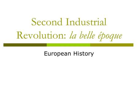 Second Industrial Revolution: la belle époque European History.