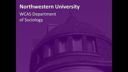 Northwestern University WCAS Department of Sociology.