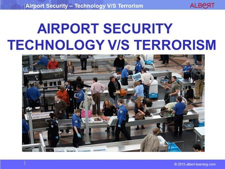 AIRPORT SECURITY TECHNOLOGY V/S TERRORISM.
