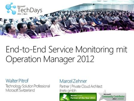 Technology Solution Professional Microsoft Switzerland End-to-End Service Monitoring mit Operation Manager 2012 Walter Pitrof Marcel Zehner Partner | Private.