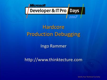 Satisfy Your Technical Curiosity Hardcore Production Debugging Ingo Rammer