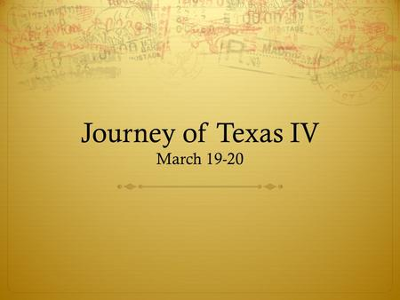 Journey of Texas IV March 19-20. arrival and preparation  You can start arriving at 6:15AM, but by 6:30 at the latest. Buses will leave at 6:45!!! Go.