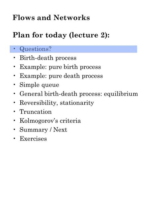 Flows and Networks Plan for today (lecture 2): Questions? Birth-death process Example: pure birth process Example: pure death process Simple queue General.