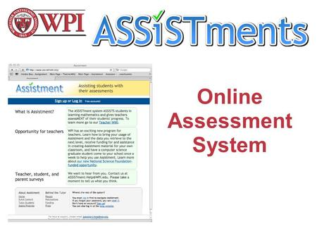 Online Assessment System. IN THIS VIDEO Teacher account Student account Tutoring on ASSISTments Reporting on ASSISTments.