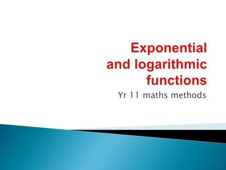 Yr 11 maths methods.  To define and understand exponential functions.  To sketch graphs of the various types of exponential functions.  To understand.