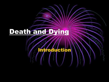 Death and Dying Introduction. FEAR!  Fear of the UNKNOWN  Fear of the unknown toilet seat!