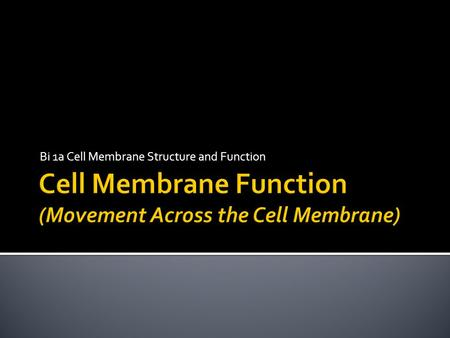 Bi 1a Cell Membrane Structure and Function  Cells need an inside & an outside…  separate cell from its environment  cell membrane is the boundary.