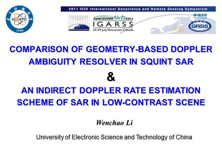COMPARISON OF GEOMETRY-BASED DOPPLER AMBIGUITY RESOLVER IN SQUINT SAR & Wenchao Li University of Electronic Science and Technology of China AN INDIRECT.