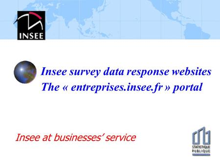 Insee survey data response websites The « entreprises.insee.fr » portal Insee at businesses' service.