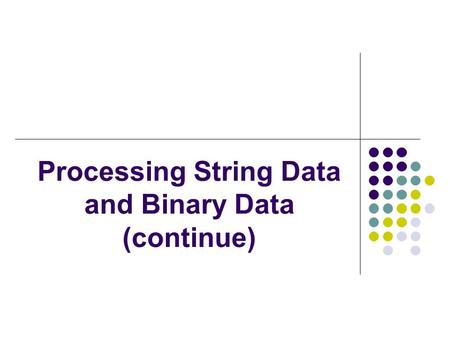Processing String Data and Binary Data (continue).