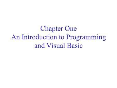 Chapter One An Introduction to Programming and Visual Basic.