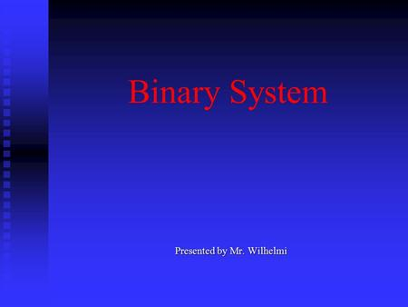 Binary System Presented by Mr. Wilhelmi Internal Representation of Data Input Input  Data that is put into the computer for processing Data Data  The.