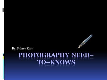 By: Sidney Karr Photography Basics  What is a Photographer??  Average Salary: $53,979.