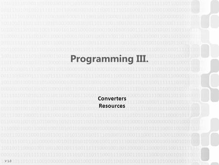 V 1.0 Programming III. Converters Resources. V 1.0ÓE-NIK, 2014 Converters Data conversion: –Can be automatic! E.g.: SolidColorBrush  string, int  string.