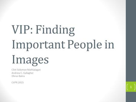 VIP: Finding Important People in Images Clint Solomon Mathialagan Andrew C. Gallagher Dhruv Batra CVPR 2015 1.