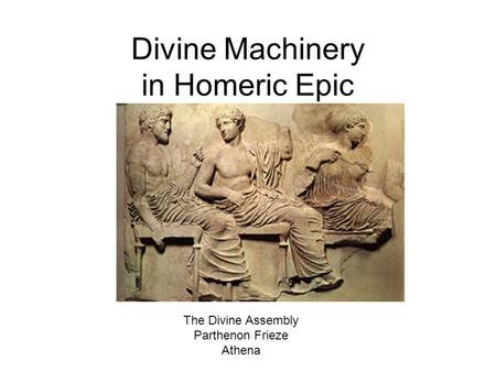 Divine Machinery in Homeric Epic The Divine Assembly Parthenon Frieze Athena.