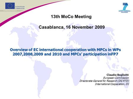 Claudio Bogliotti European Commission Directorate-General for Research (DG RTD) International Cooperation, D1 Overview of EC international cooperation.