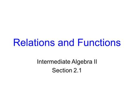 Relations and Functions Intermediate Algebra II Section 2.1.