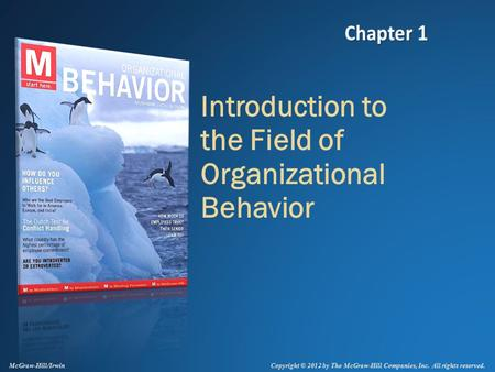 Copyright © 2012 by The McGraw-Hill Companies, Inc. All rights reserved. McGraw-Hill/Irwin Introduction to the Field of Organizational Behavior.