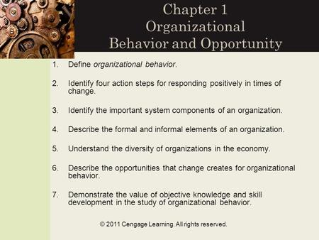 © 2011 Cengage Learning. All rights reserved. Chapter 1 Organizational Behavior and Opportunity 1.Define organizational behavior. 2.Identify four action.