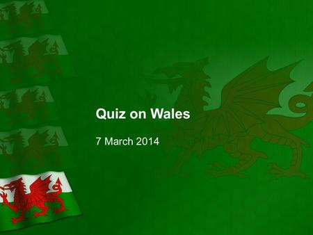 Quiz on Wales 7 March 2014. Question 1 What does the Welsh word Cymru mean? 1 point.