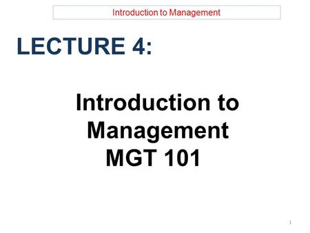 Introduction to Management LECTURE 4: Introduction to Management MGT 101 1.