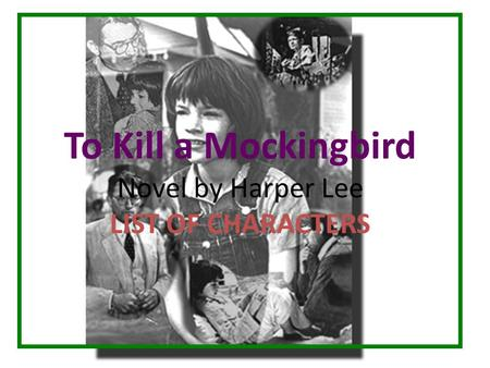 """an analysis of various characters in to kill a mockingbird by harper lee Character atticus finch in """"to kill a mockingbird"""" by harper lee essay sample atticus finch is one of the major characters in the novel who is held in high regard in the community of maycomb atticus, as the father of scout and jem, is the role model and pillar of support for them as they develop through life."""