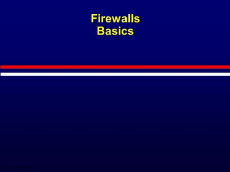 1 OFF SYMB - 12/7/2015 Firewalls Basics. 2 OFF SYMB - 12/7/2015 Overview Why we have firewalls What a firewall does Why is the firewall configured the.