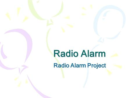 Radio Alarm Radio Alarm Project. 시나리오 메인화면 Set alarm Play radio Add radio channel.