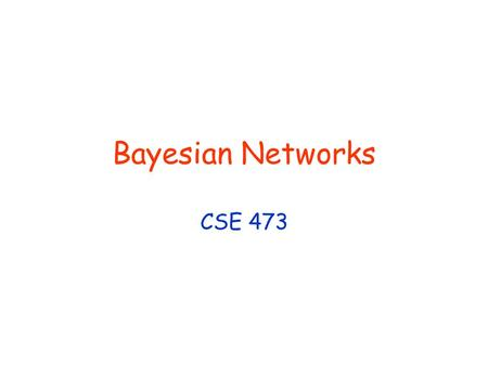 Bayesian Networks CSE 473. © D. Weld and D. Fox 2 Bayes Nets In general, joint distribution P over set of variables (X 1 x... x X n ) requires exponential.