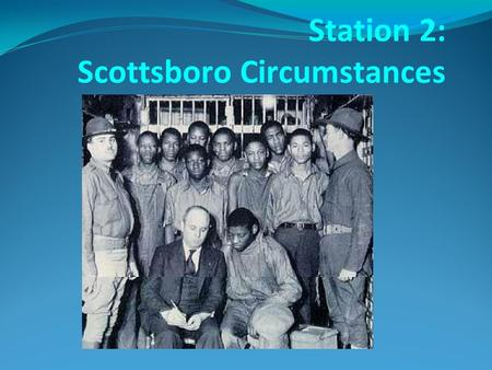 Station 2: Scottsboro Circumstances. Riding the Rails During the Great Depression Many teens left their homes or lost their homes and were forced to leave.