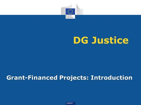 DG Justice Grant-Financed Projects: Introduction.